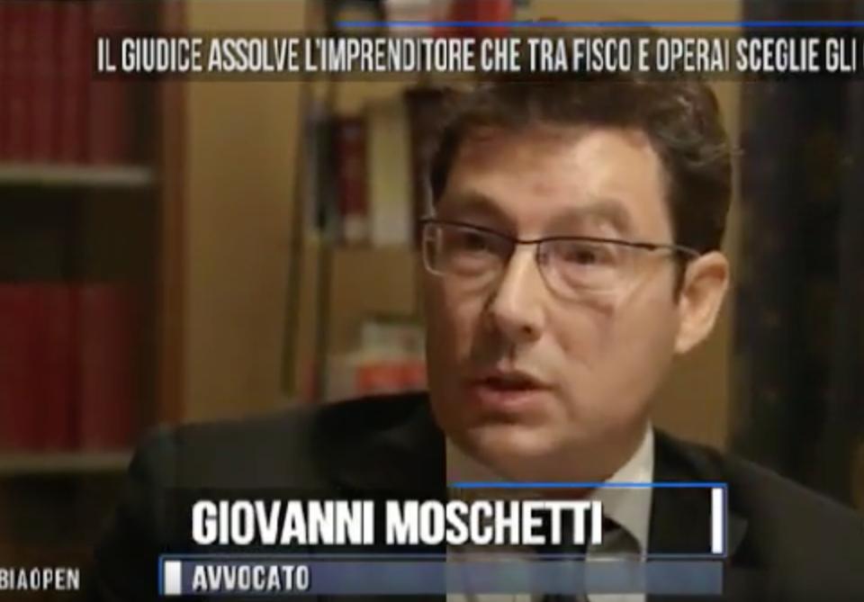 La7 intervento di Giovanni Moschetti - Prima i lavoratori e dopo il fisco. Imprenditore assolto dall'accusa di evasione.