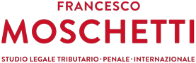 Francesco Moschetti Studio legale tributario - Law and Tax Firm - Firma de Abogados Fiscales - налоговая юридическая фирма - Rechtsanwalts und Steuerkanzle - Cabinet d'avocats fiscalistes - 联合律师税务事务所